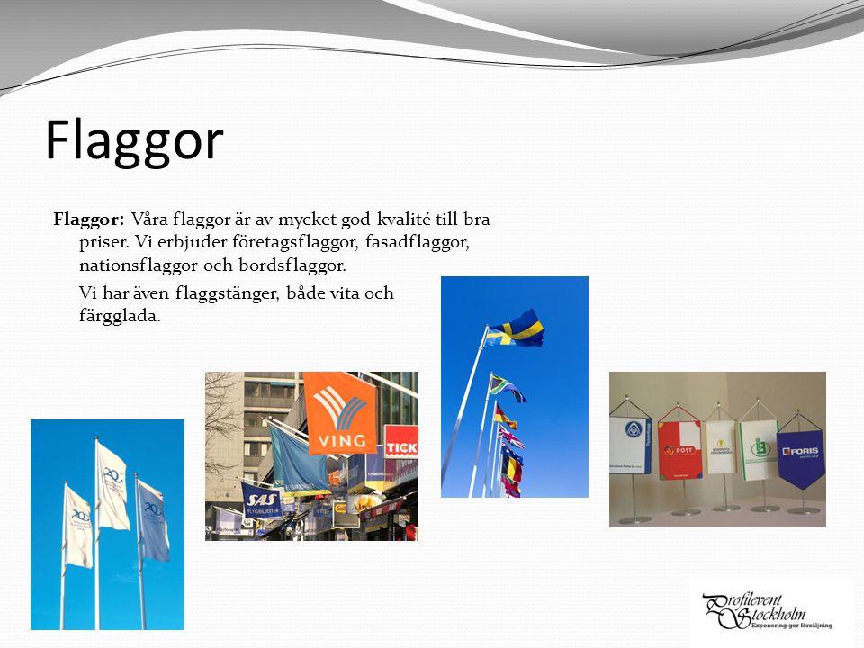 Flaggor Flaggor: Våra flaggor är av mycket god kvalité till bra priser. Vi erbjuder företagsflaggor, fasadflaggor, nationsflaggor och bordsflaggor. Vi
