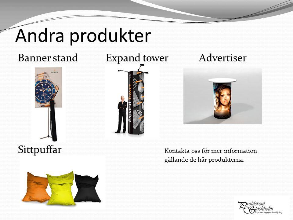 Andra produkter Banner standExpand tower Advertiser Sittpuffar Kontakta oss för mer information gällande de här produkterna.