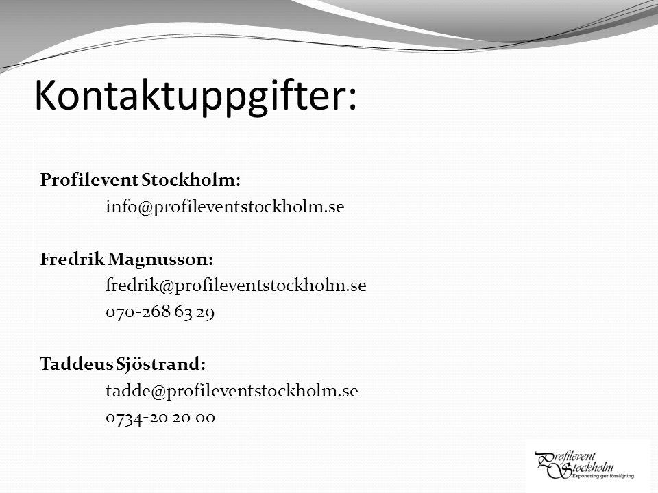 Kontaktuppgifter: Profilevent Stockholm: info@profileventstockholm.se Fredrik Magnusson: fredrik@profileventstockholm.se 070-268 63 29 Taddeus Sjöstra