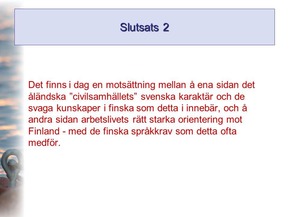 """Slutsats 2 Det finns i dag en motsättning mellan å ena sidan det åländska """"civilsamhällets"""" svenska karaktär och de svaga kunskaper i finska som detta"""