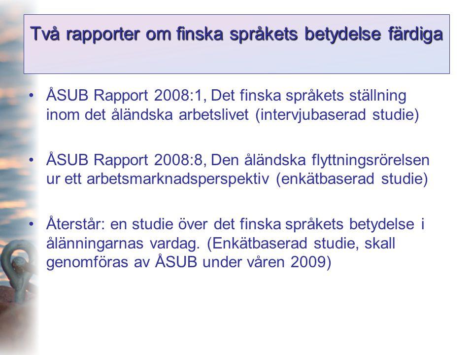 Två rapporter om finska språkets betydelse färdiga •ÅSUB Rapport 2008:1, Det finska språkets ställning inom det åländska arbetslivet (intervjubaserad