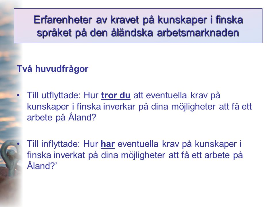 Erfarenheter av kravet på kunskaper i finska språket på den åländska arbetsmarknaden Två huvudfrågor •Till utflyttade: Hur tror du att eventuella krav