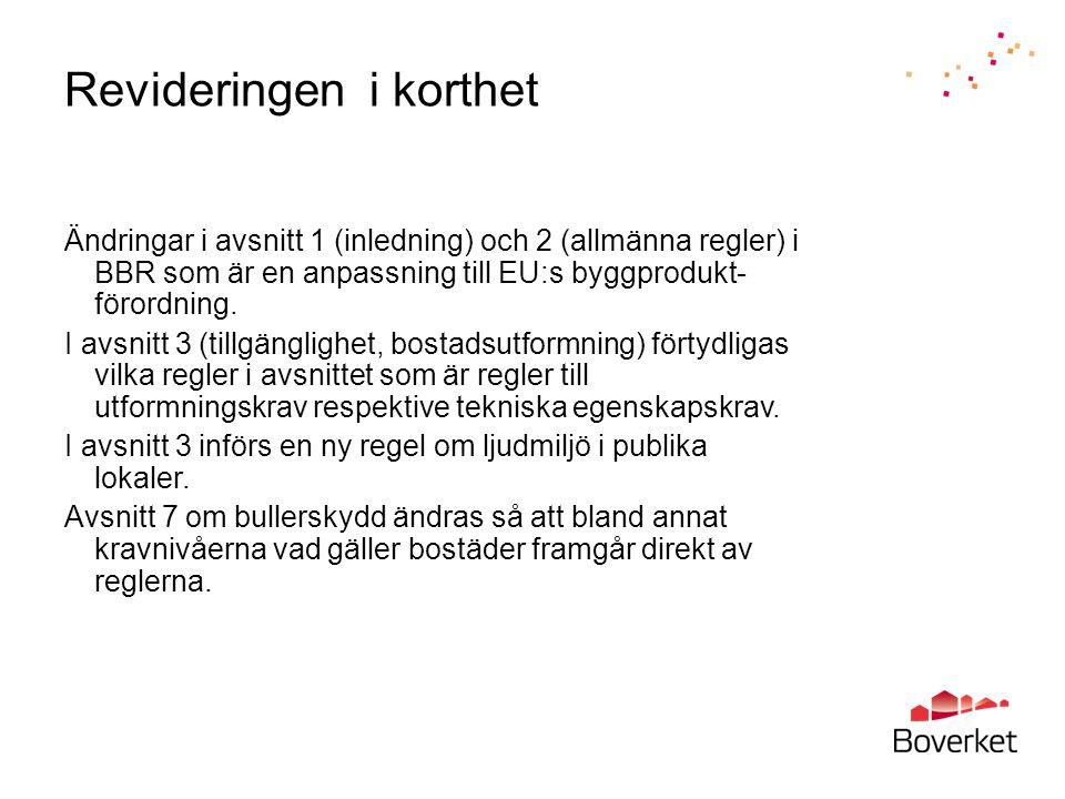 Revideringen i korthet Ändringar i avsnitt 1 (inledning) och 2 (allmänna regler) i BBR som är en anpassning till EU:s byggprodukt- förordning. I avsni