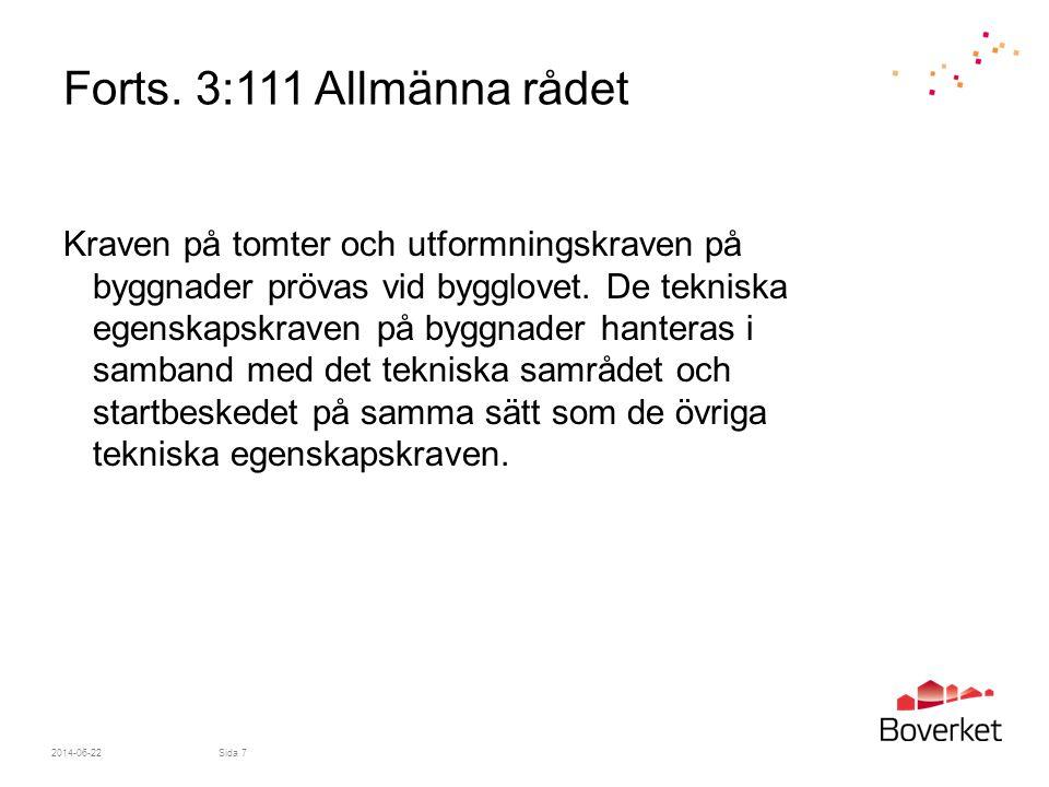 Forts. 3:111 Allmänna rådet Kraven på tomter och utformningskraven på byggnader prövas vid bygglovet. De tekniska egenskapskraven på byggnader hantera