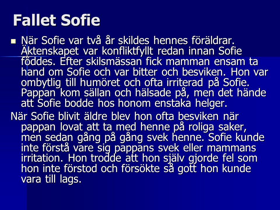 Fallet Sofie  När Sofie var två år skildes hennes föräldrar. Äktenskapet var konfliktfyllt redan innan Sofie föddes. Efter skilsmässan fick mamman en