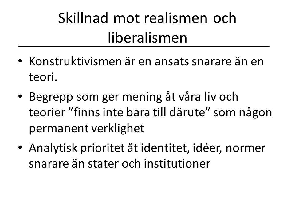 """Skillnad mot realismen och liberalismen • Konstruktivismen är en ansats snarare än en teori. • Begrepp som ger mening åt våra liv och teorier """"finns i"""