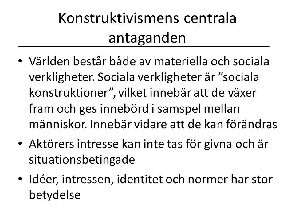 """Konstruktivismens centrala antaganden • Världen består både av materiella och sociala verkligheter. Sociala verkligheter är """"sociala konstruktioner"""","""
