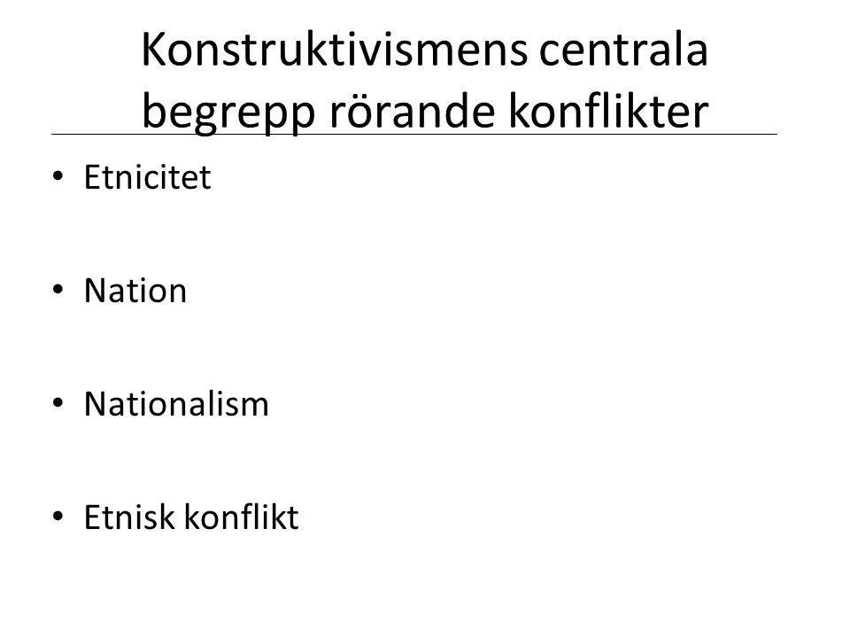 Konstruktivismens centrala begrepp rörande konflikter • Etnicitet • Nation • Nationalism • Etnisk konflikt