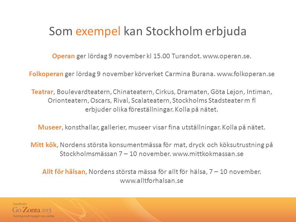 Som exempel kan Stockholm erbjuda Operan ger lördag 9 november kl 15.00 Turandot.