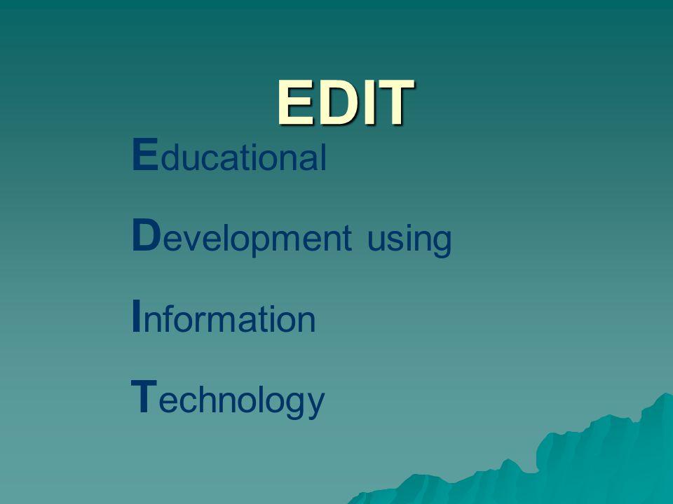 EDIT E ducational D evelopment using I nformation T echnology