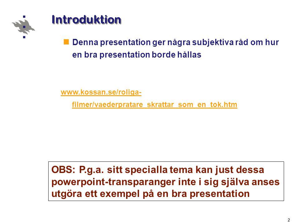22 Introduktion  Denna presentation ger några subjektiva råd om hur en bra presentation borde hållas OBS: P.g.a.