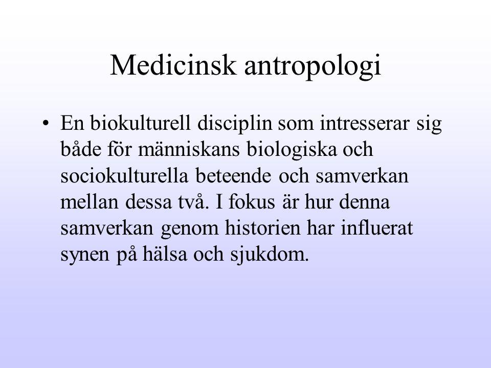 Medicinsk antropologi •förhållandet mellan sjukdom, medicin och kulturen •människan uppfattas som en kulturell varelse, och inte enbart en biologisk varelse •sjukdom i relation till omgivningen •läkekonsten ur helhetsperspektiv •människors konfrontation med sjukdom