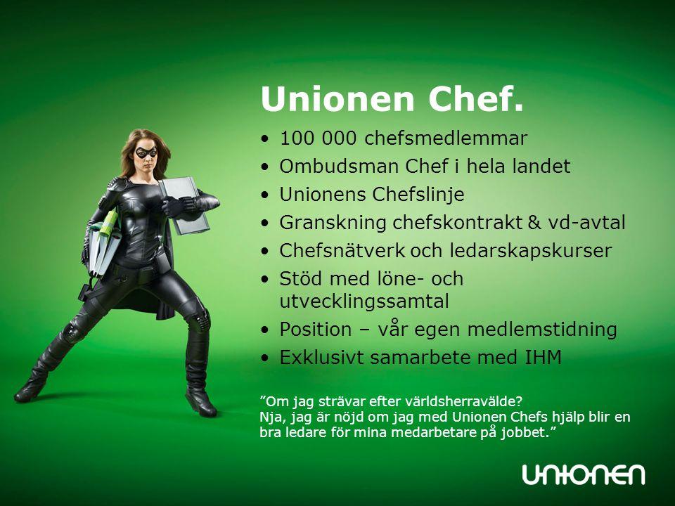 Unionen Chef. •100 000 chefsmedlemmar •Ombudsman Chef i hela landet •Unionens Chefslinje •Granskning chefskontrakt & vd-avtal •Chefsnätverk och ledars