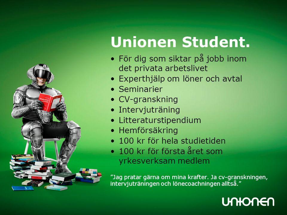 Unionen Student. •För dig som siktar på jobb inom det privata arbetslivet •Experthjälp om löner och avtal •Seminarier •CV-granskning •Intervjuträning