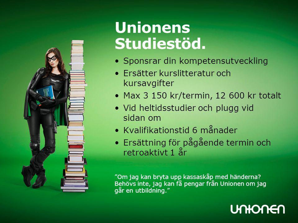 Unionens Studiestöd. •Sponsrar din kompetensutveckling •Ersätter kurslitteratur och kursavgifter •Max 3 150 kr/termin, 12 600 kr totalt •Vid heltidsst