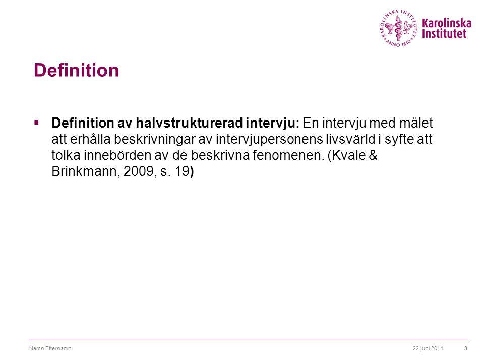 Definition  Definition av halvstrukturerad intervju: En intervju med målet att erhålla beskrivningar av intervjupersonens livsvärld i syfte att tolka innebörden av de beskrivna fenomenen.