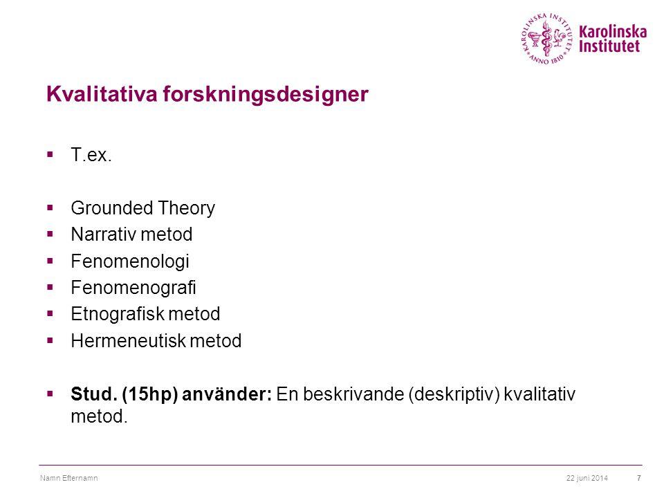 Kvalitativa forskningsdesigner  T.ex.
