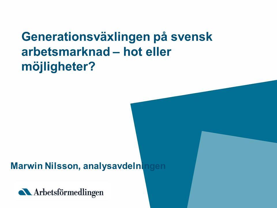 Generationsväxlingen på svensk arbetsmarknad – hot eller möjligheter.