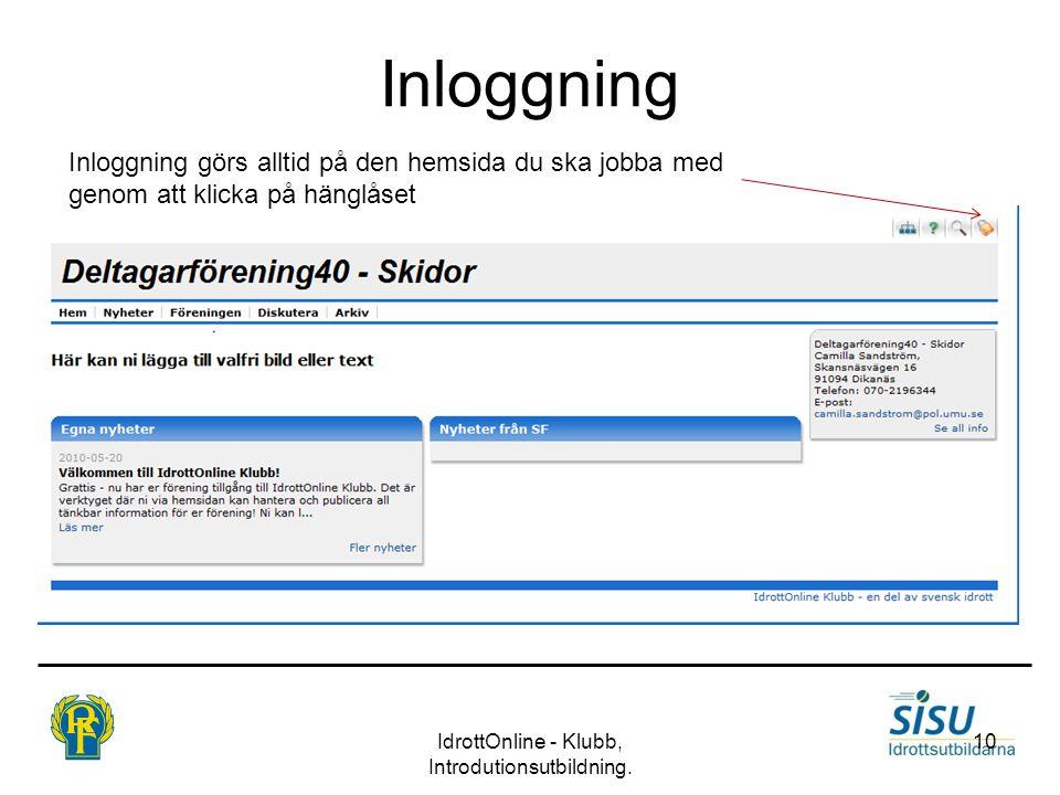 Inloggning IdrottOnline - Klubb, Introdutionsutbildning. 10 Inloggning görs alltid på den hemsida du ska jobba med genom att klicka på hänglåset