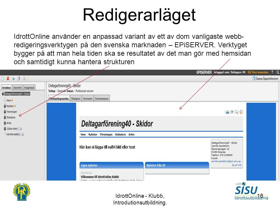 Redigerarläget IdrottOnline - Klubb, Introdutionsutbildning. 16 IdrottOnline använder en anpassad variant av ett av dom vanligaste webb- redigeringsve