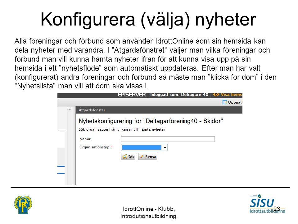 Konfigurera (välja) nyheter IdrottOnline - Klubb, Introdutionsutbildning. 23 Alla föreningar och förbund som använder IdrottOnline som sin hemsida kan