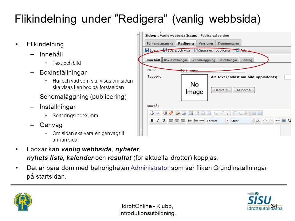 """IdrottOnline - Klubb, Introdutionsutbildning. 34 Flikindelning under """"Redigera"""" (vanlig webbsida) •Flikindelning –Innehåll •Text och bild –Boxinställn"""