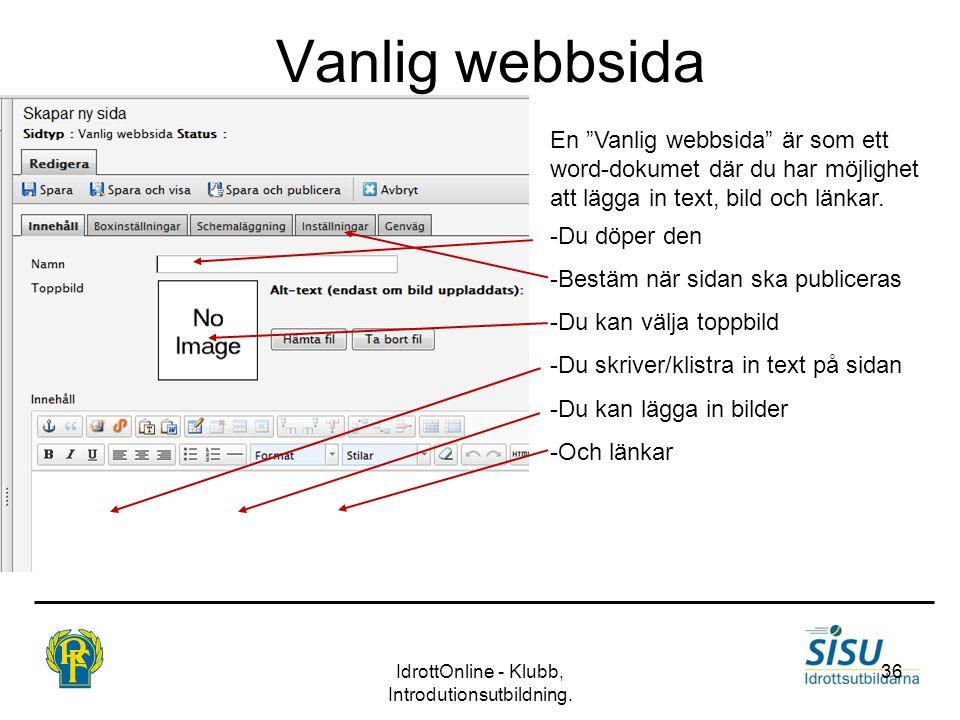 """Vanlig webbsida IdrottOnline - Klubb, Introdutionsutbildning. 36 En """"Vanlig webbsida"""" är som ett word-dokumet där du har möjlighet att lägga in text,"""