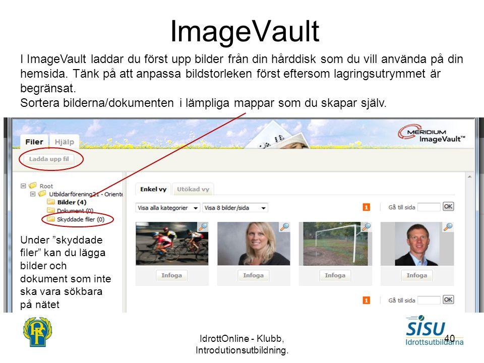 IdrottOnline - Klubb, Introdutionsutbildning. 40 ImageVault I ImageVault laddar du först upp bilder från din hårddisk som du vill använda på din hemsi