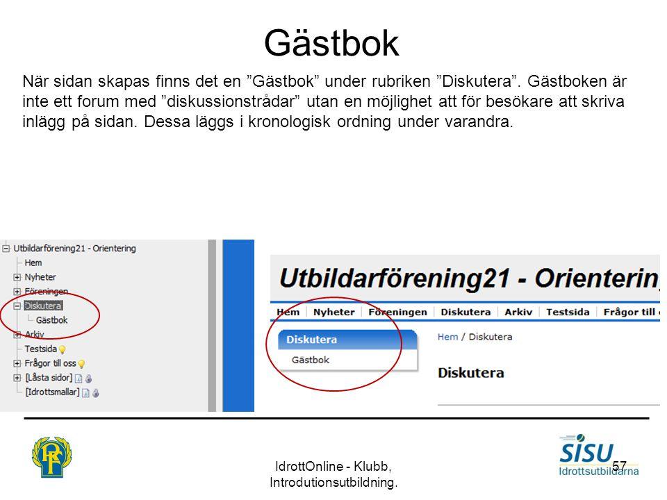 """IdrottOnline - Klubb, Introdutionsutbildning. 57 Gästbok När sidan skapas finns det en """"Gästbok"""" under rubriken """"Diskutera"""". Gästboken är inte ett for"""