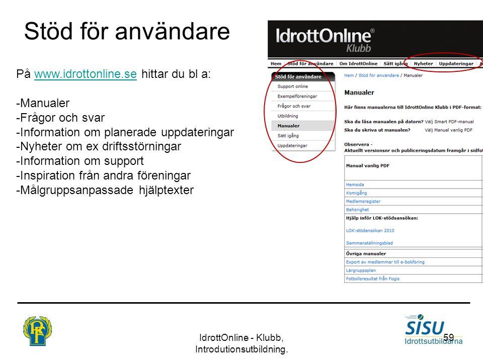 IdrottOnline - Klubb, Introdutionsutbildning. 59 Stöd för användare På www.idrottonline.se hittar du bl a:www.idrottonline.se -Manualer -Frågor och sv