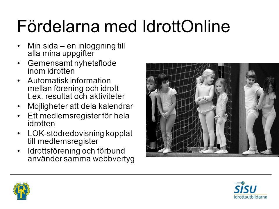 Fördelarna med IdrottOnline •Min sida – en inloggning till alla mina uppgifter •Gemensamt nyhetsflöde inom idrotten •Automatisk information mellan för