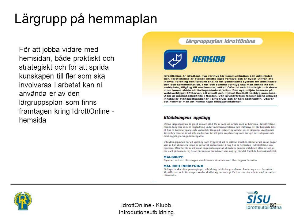 IdrottOnline - Klubb, Introdutionsutbildning. 60 Lärgrupp på hemmaplan För att jobba vidare med hemsidan, både praktiskt och strategiskt och för att s