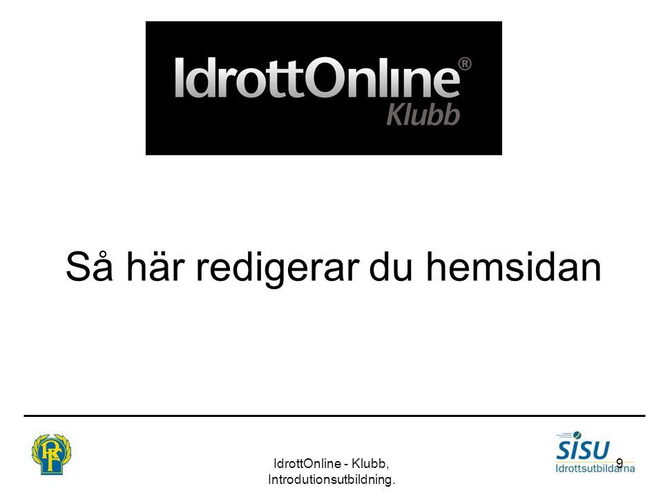 Så här redigerar du hemsidan IdrottOnline - Klubb, Introdutionsutbildning. 9