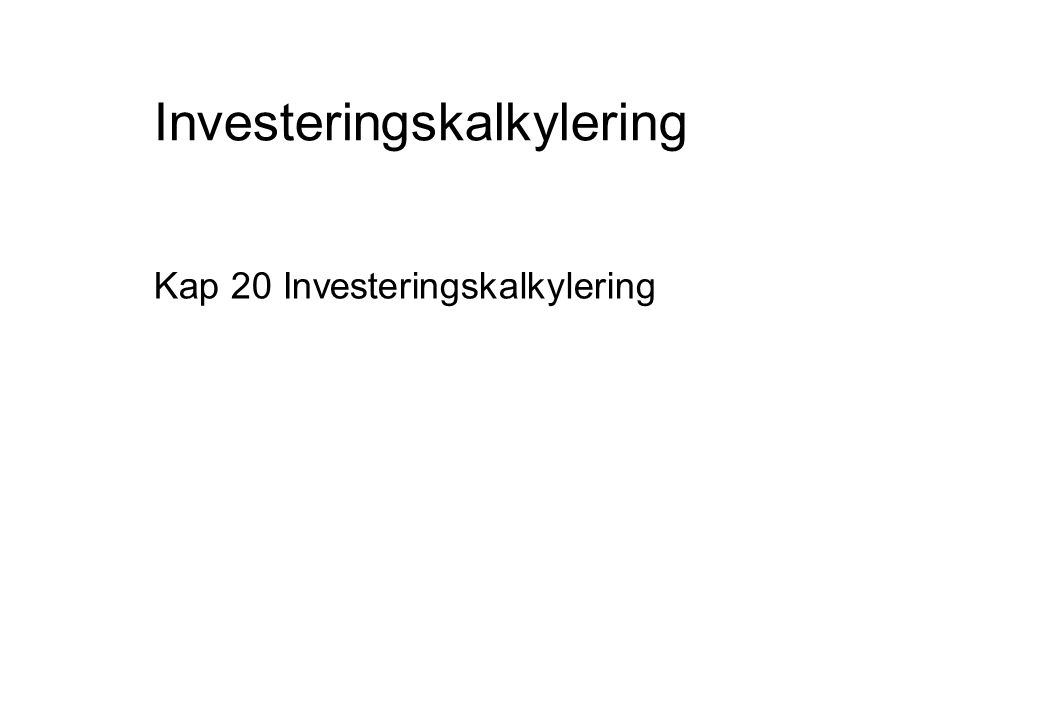 Investeringskalkylering Kap 20 Investeringskalkylering