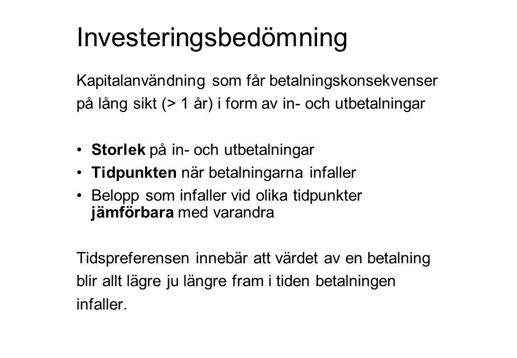 Investeringsbedömning Kapitalanvändning som får betalningskonsekvenser på lång sikt (> 1 år) i form av in- och utbetalningar •Storlek på in- och utbet