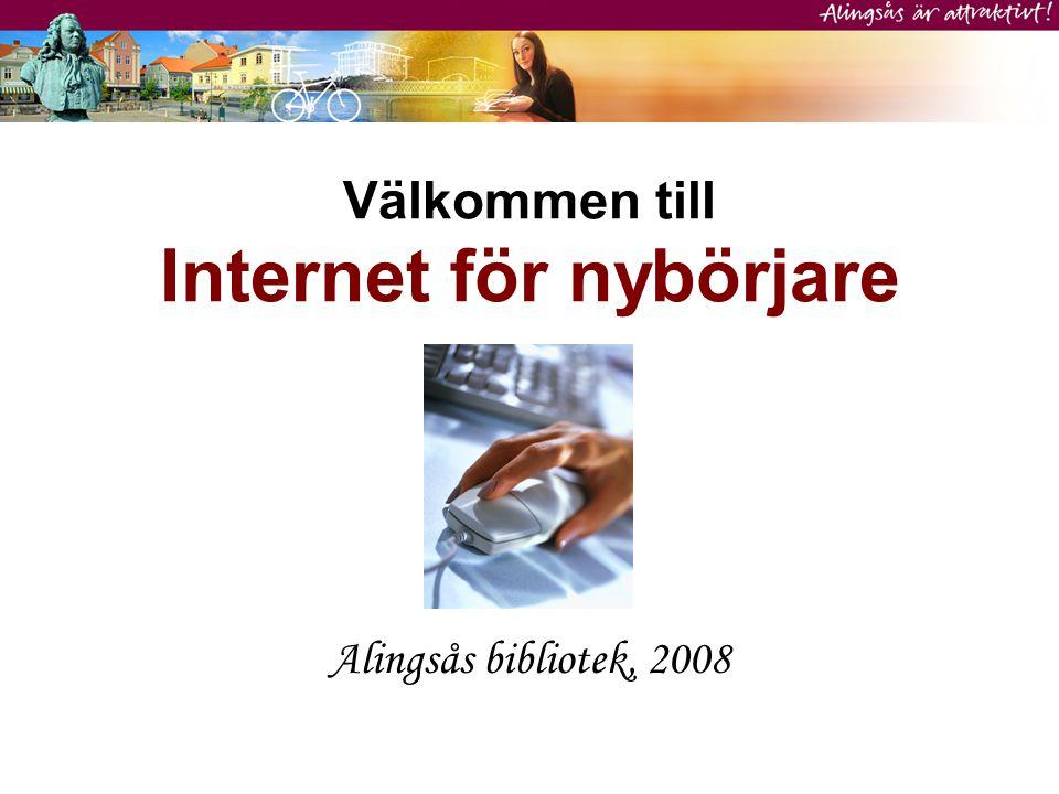 Välkommen till Internet för nybörjare Alingsås bibliotek, 2008