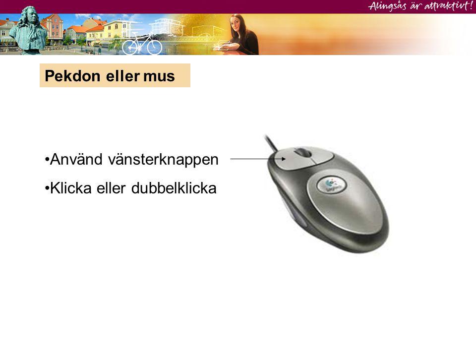 Pekdon eller mus •Använd vänsterknappen •Klicka eller dubbelklicka