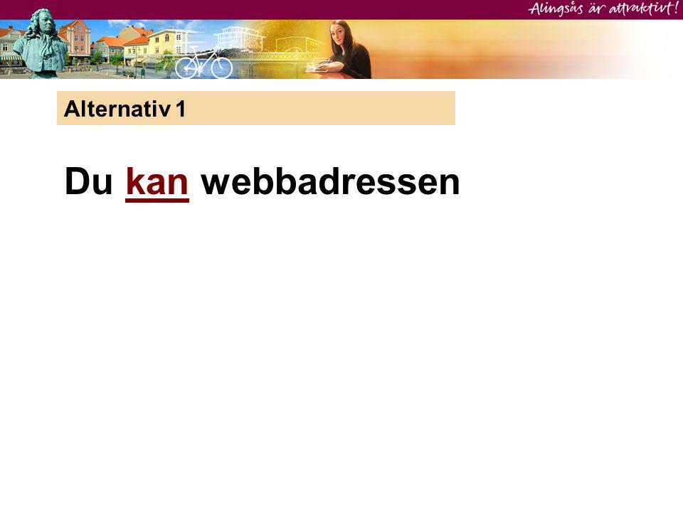 Alternativ 1 Du kan webbadressen
