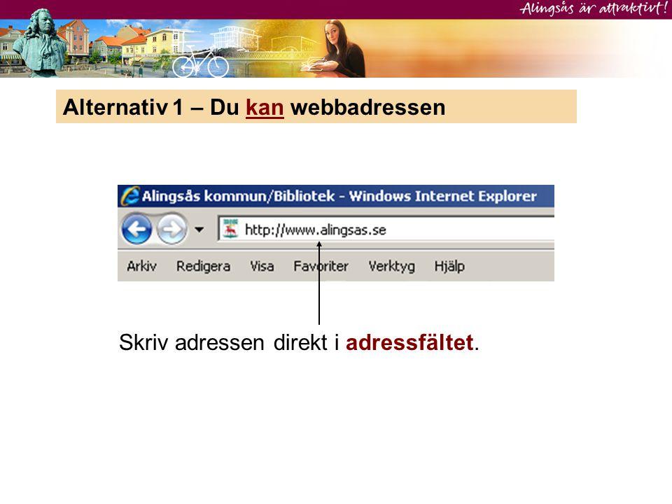 Alternativ 1 – Du kan webbadressen Skriv adressen direkt i adressfältet.