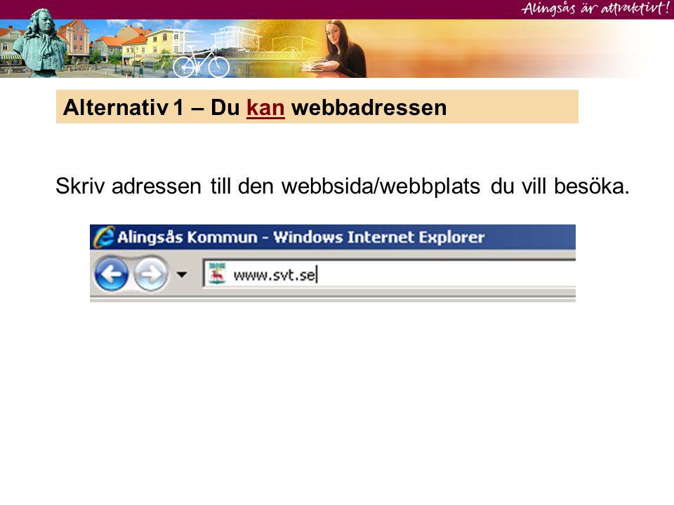 Alternativ 1 – Du kan webbadressen Skriv adressen till den webbsida/webbplats du vill besöka.