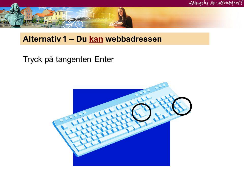 Alternativ 1 – Du kan webbadressen Tryck på tangenten Enter