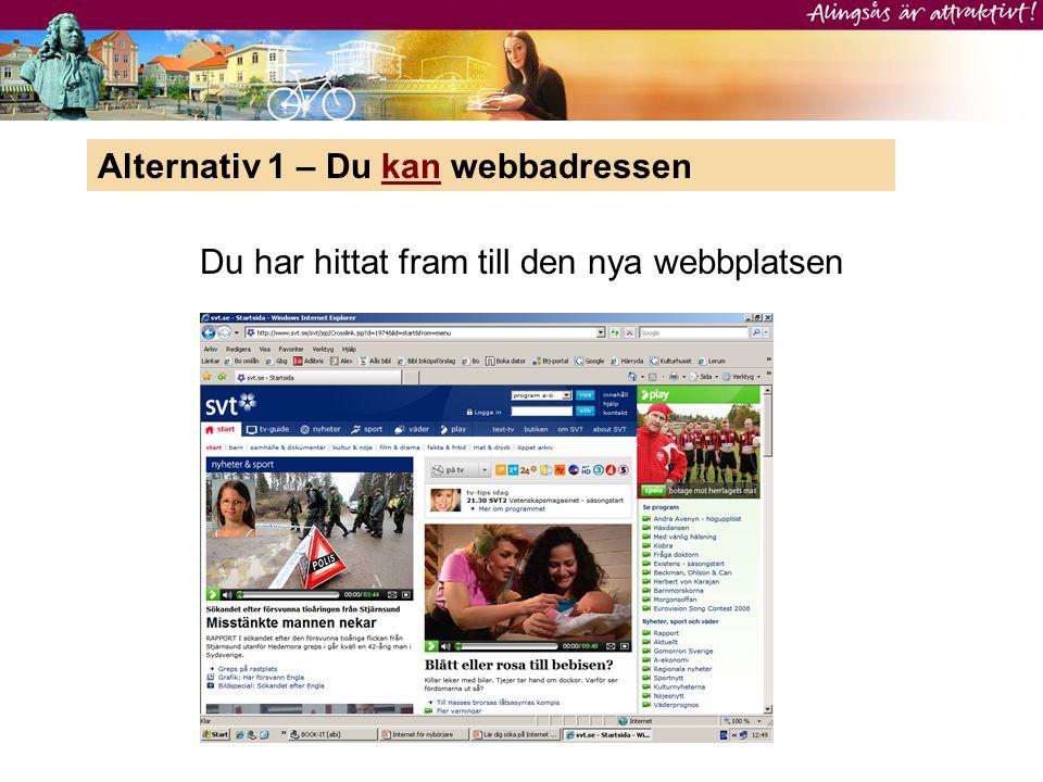 Alternativ 1 – Du kan webbadressen Du har hittat fram till den nya webbplatsen