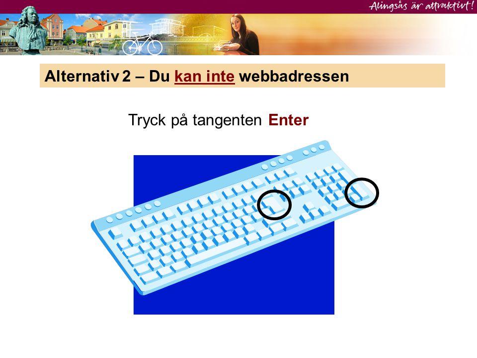 Alternativ 2 – Du kan inte webbadressen Tryck på tangenten Enter