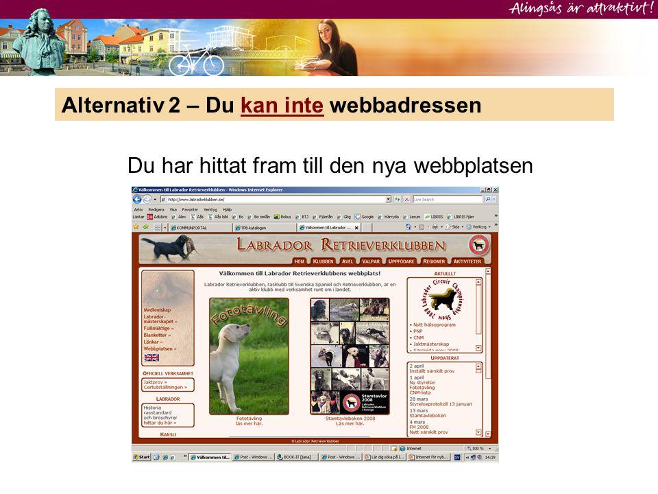 Alternativ 2 – Du kan inte webbadressen Du har hittat fram till den nya webbplatsen