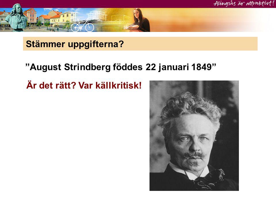 """""""August Strindberg föddes 22 januari 1849"""" Är det rätt? Var källkritisk! Stämmer uppgifterna?"""