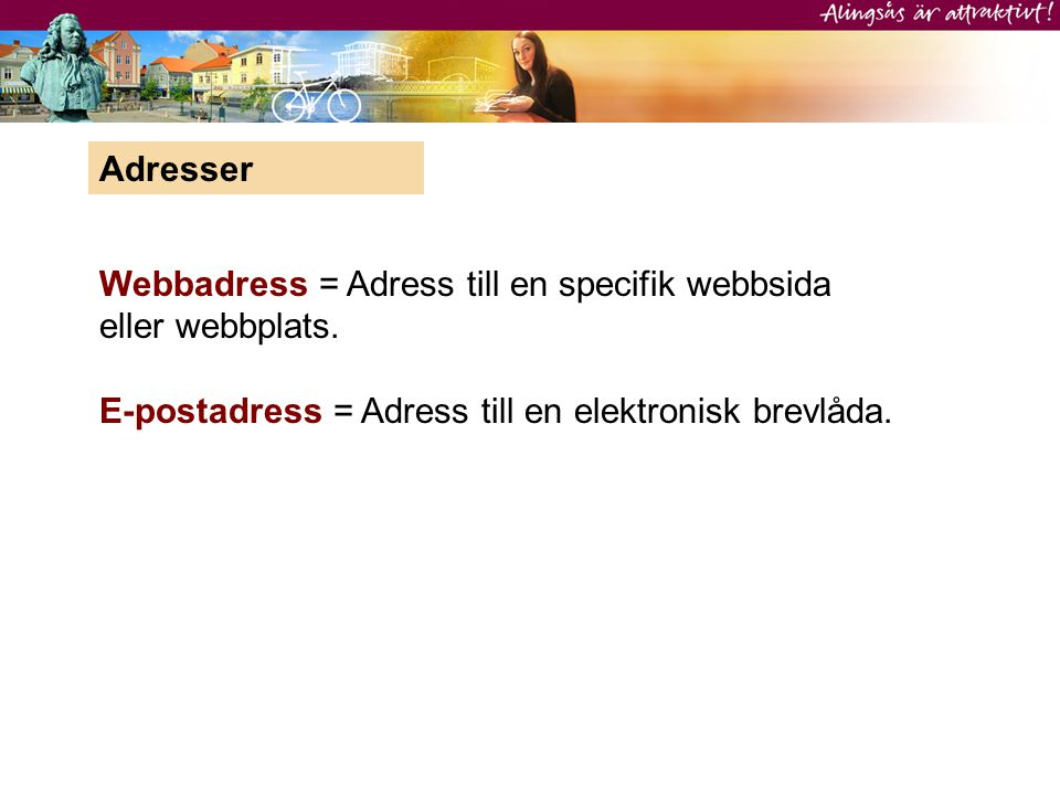 Webbadress = Adress till en specifik webbsida eller webbplats. E-postadress = Adress till en elektronisk brevlåda. Adresser