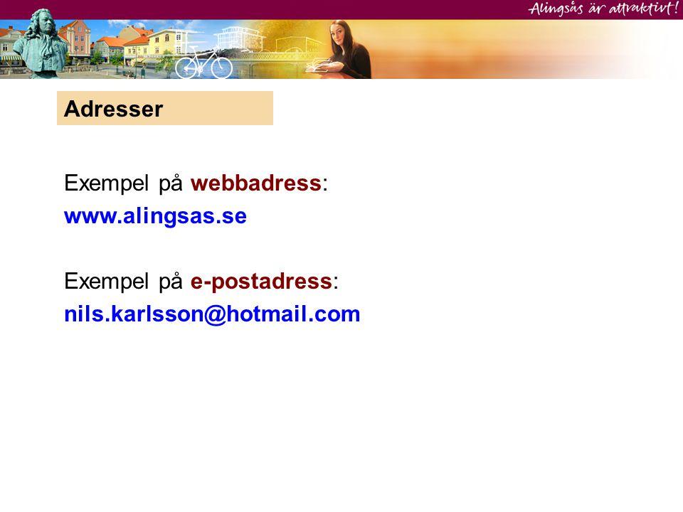 Exempel på webbadress: www.alingsas.se Exempel på e-postadress: nils.karlsson@hotmail.com Adresser