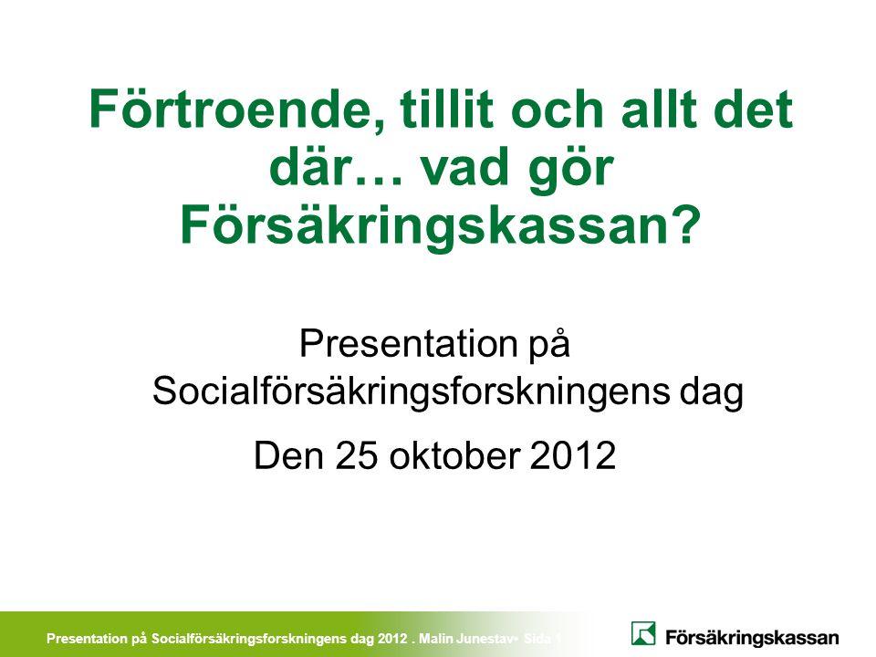 Presentation på Socialförsäkringsforskningens dag 2012. Malin Junestav• Sida 1 Presentation på Socialförsäkringsforskningens dag Den 25 oktober 2012 F