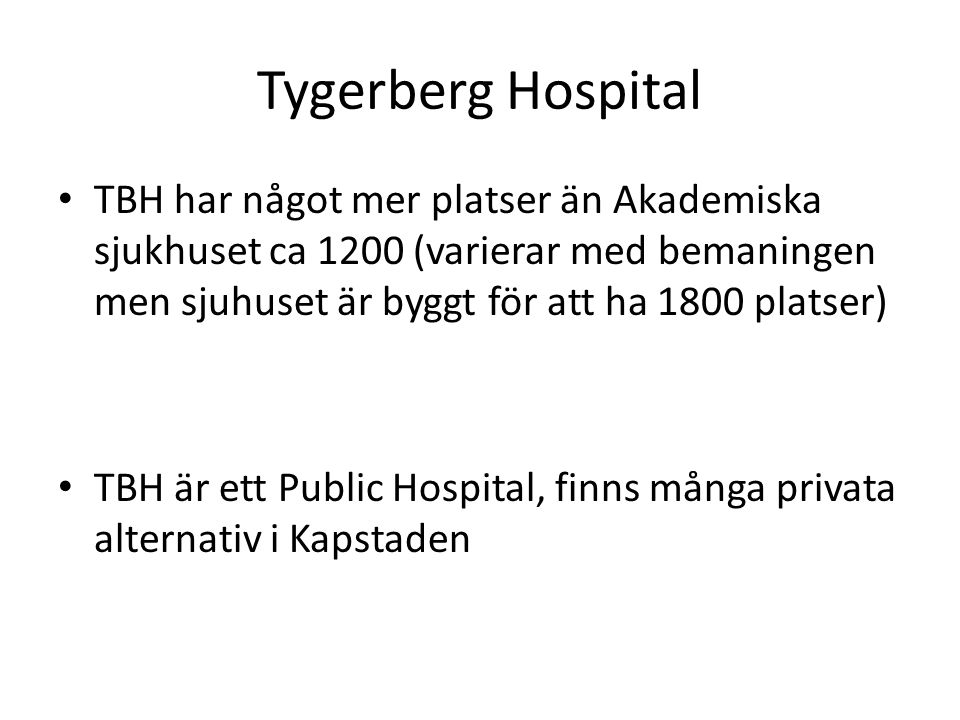 Tygerberg Hospital • TBH har något mer platser än Akademiska sjukhuset ca 1200 (varierar med bemaningen men sjuhuset är byggt för att ha 1800 platser)