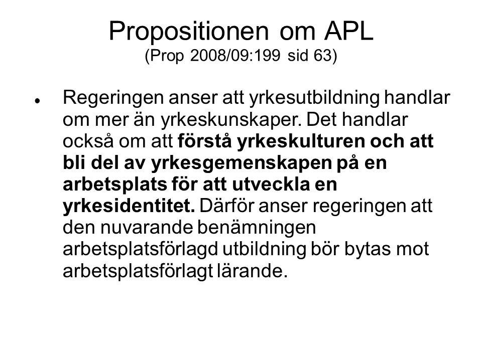 Propositionen om APL (Prop 2008/09:199 sid 63)  Regeringen anser att yrkesutbildning handlar om mer än yrkeskunskaper. Det handlar också om att först
